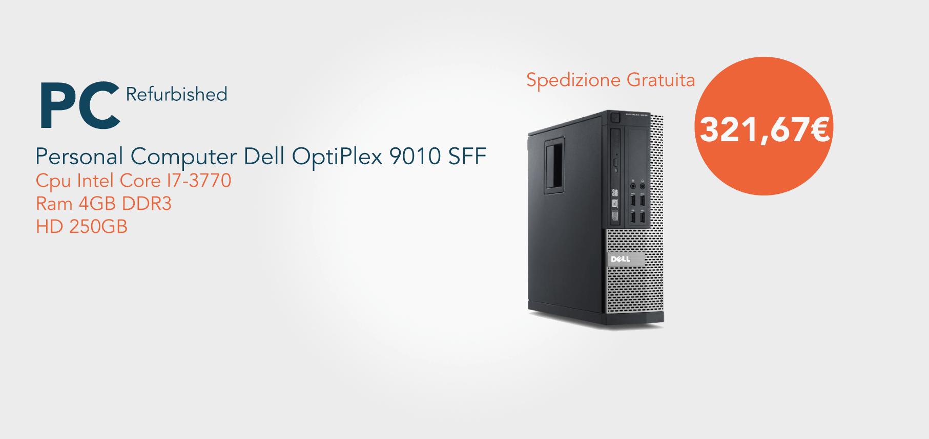 PC OPTIPLEX 9010 SFF INTEL CORE I7-3770 4GB 250GB WIN10 - RICONDIZIONATO - GAR. 12 MESI